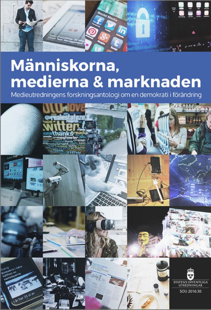 SOU 2016:30 Människorna medierna & marknaden - Medieutredningens forskningsantologi om en demokrati i förändring